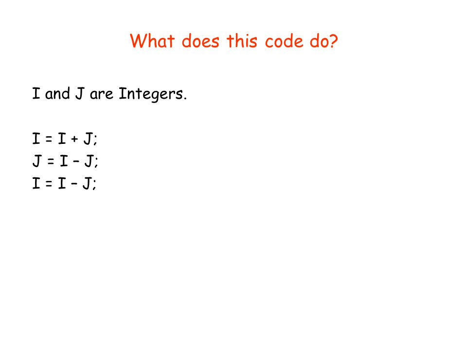 What does this code do? I and J are Integers. I = I + J; J = I – J; I = I – J;