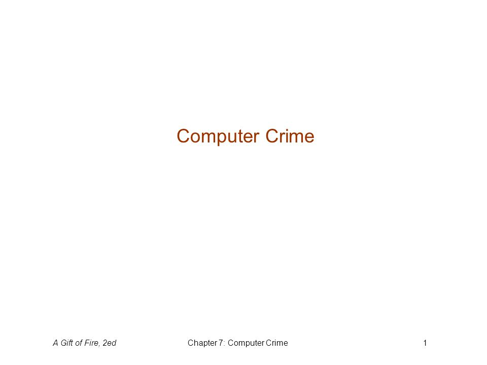 A Gift of Fire, 2edChapter 7: Computer Crime2 Computers Are Tools Computers assist us in our work, expand our thinking, and provide entertainment.