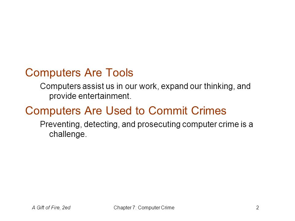 A Gift of Fire, 2edChapter 7: Computer Crime2 Computers Are Tools Computers assist us in our work, expand our thinking, and provide entertainment. Com