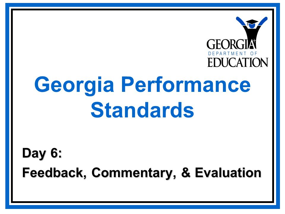 Georgia Performance Standards Day 6: Feedback, Commentary, & Evaluation