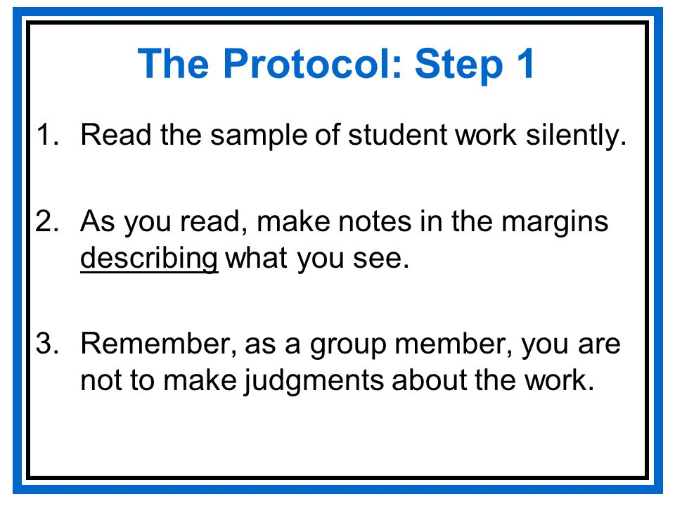 The Protocol: Step 1 1.Read the sample of student work silently.
