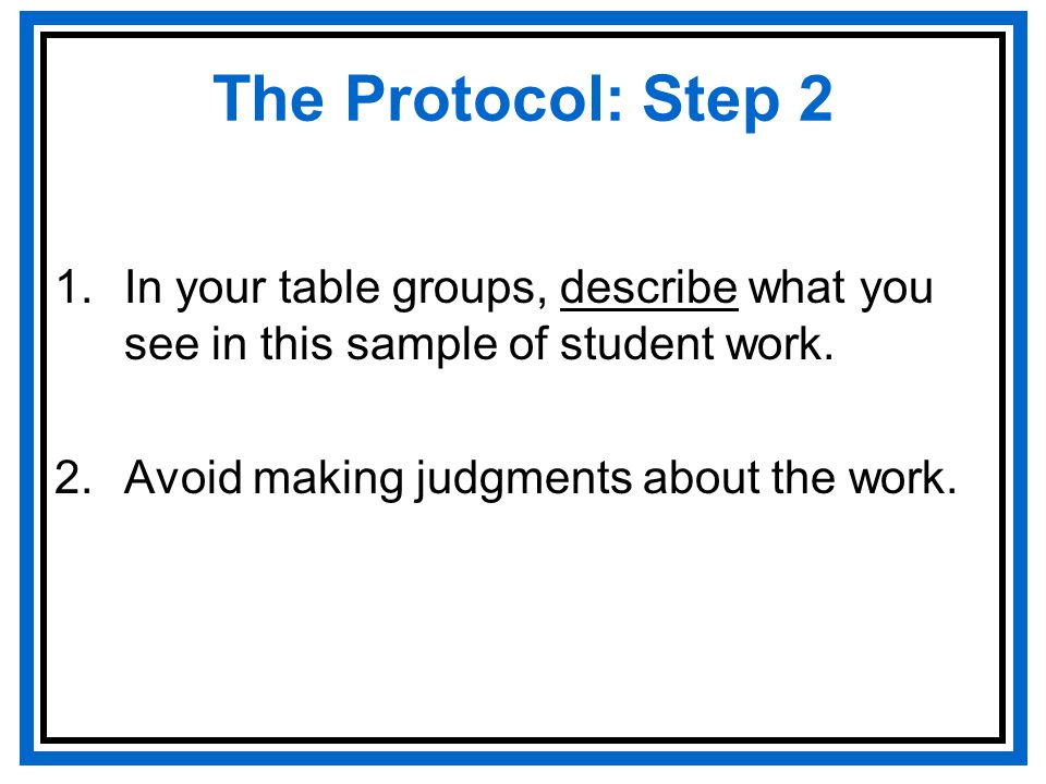 The Protocol: Step 2 1.In your table groups, describe what you see in this sample of student work.