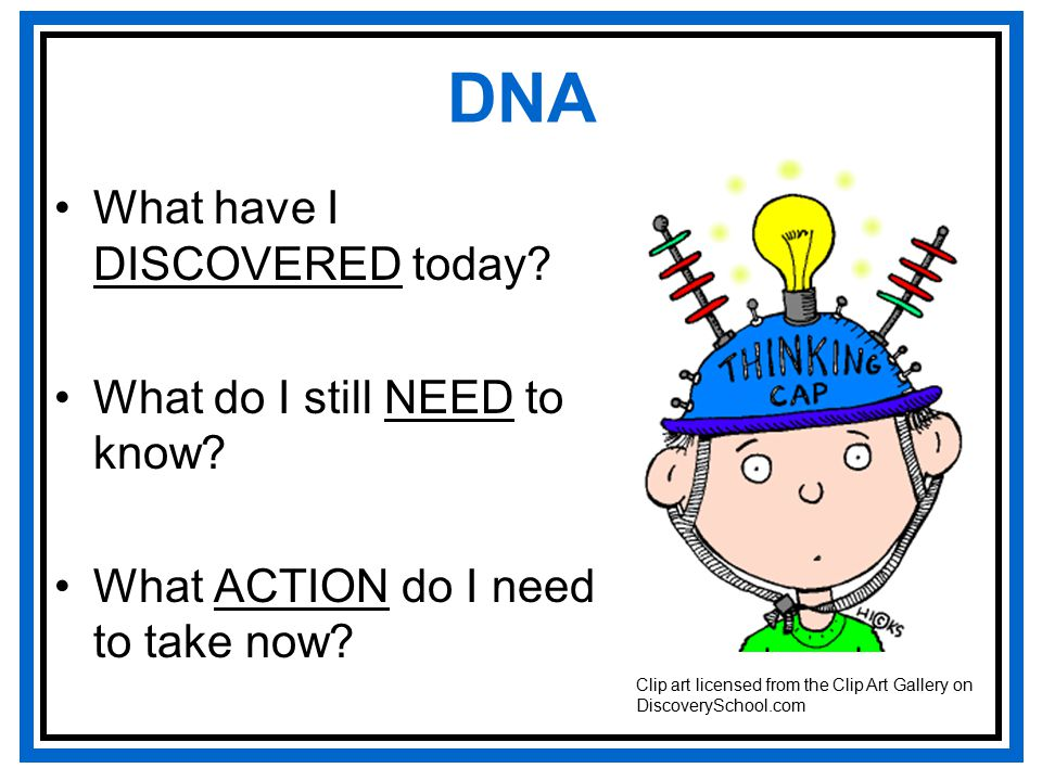 DNA What have I DISCOVERED today. What do I still NEED to know.