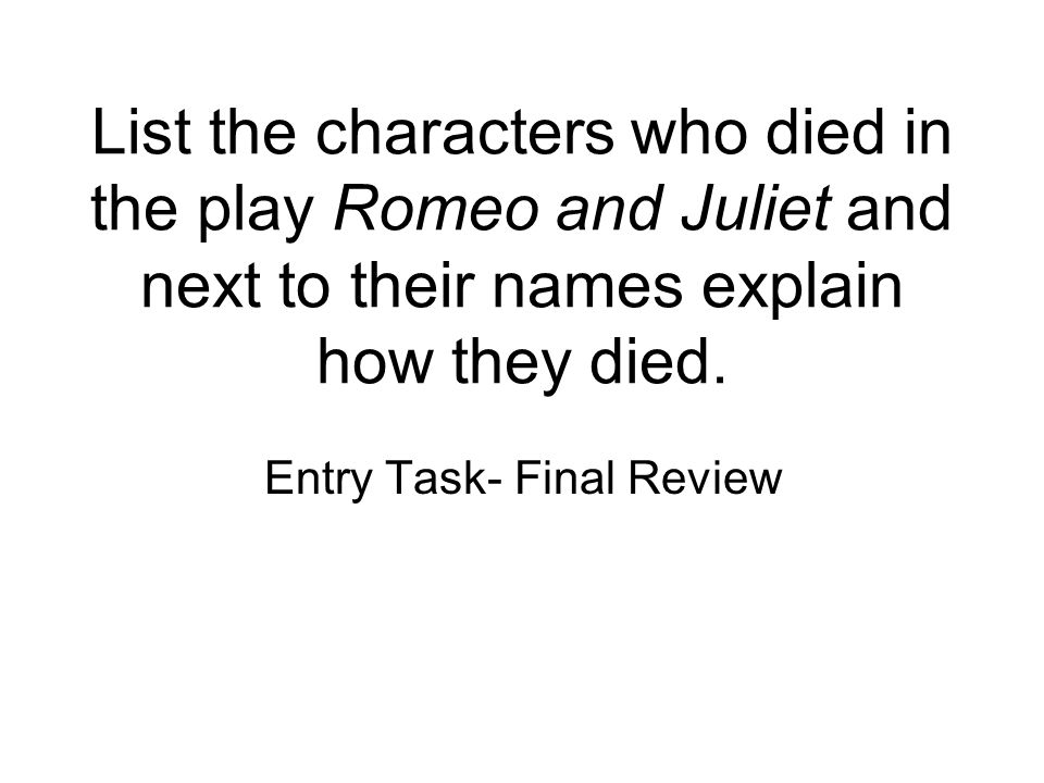 List the characters who died in the play Romeo and Juliet and next to their names explain how they died.