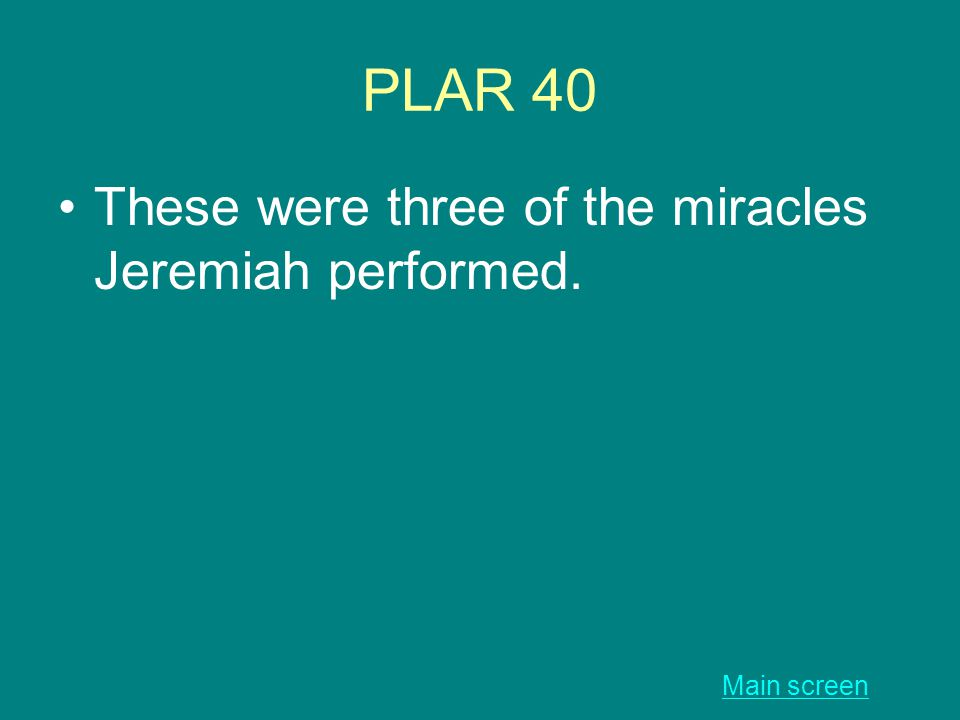 PLAR 40 These were three of the miracles Jeremiah performed. Main screen
