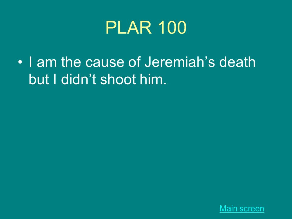 PLAR 100 I am the cause of Jeremiah's death but I didn't shoot him. Main screen
