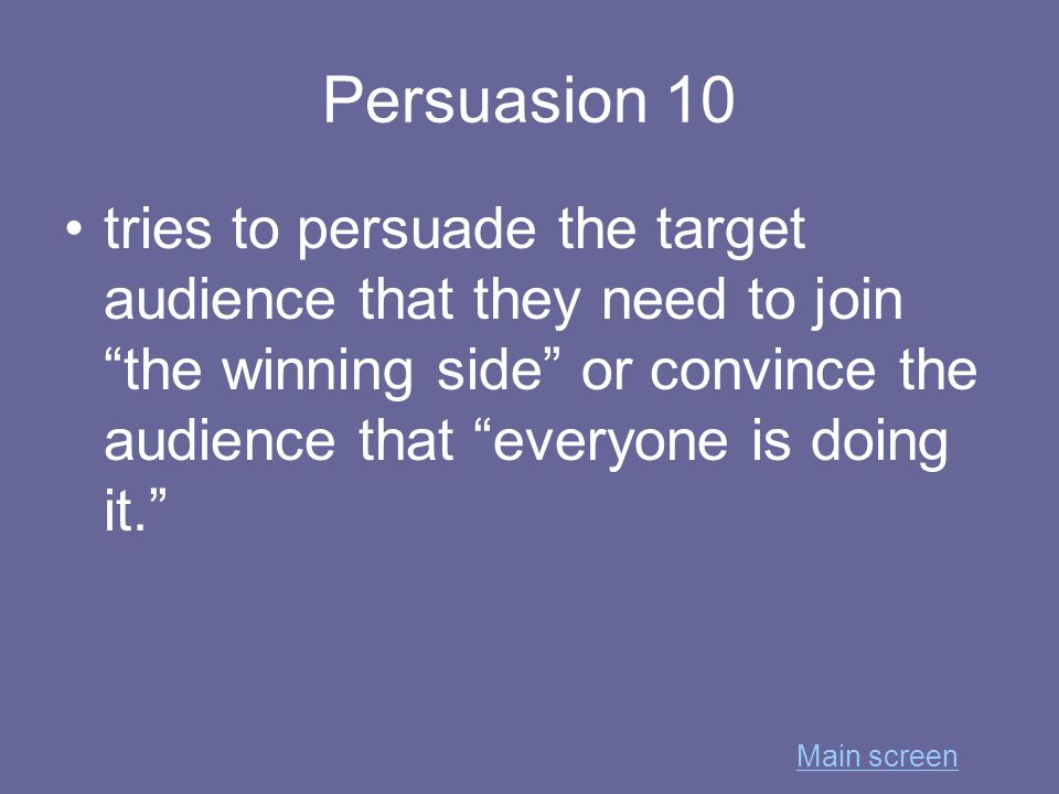 Persuasion 10 tries to persuade the target audience that they need to join the winning side or convince the audience that everyone is doing it. Main screen
