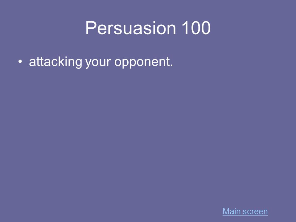Persuasion 100 attacking your opponent. Main screen