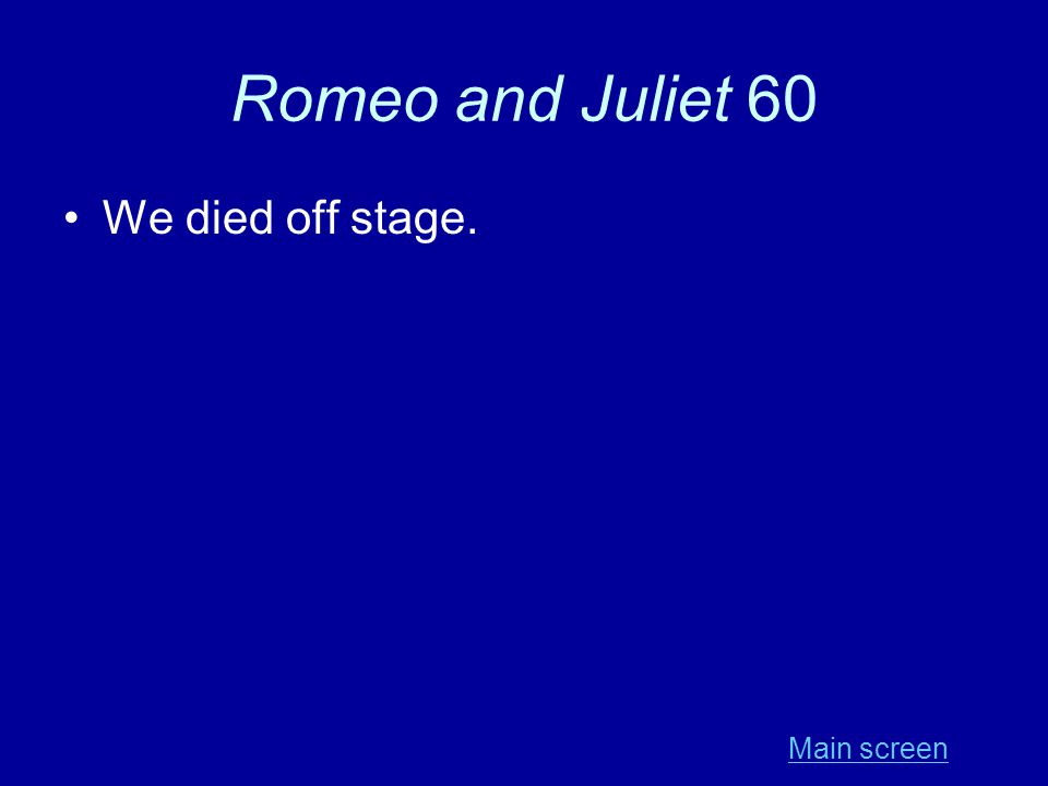Romeo and Juliet 60 We died off stage. Main screen