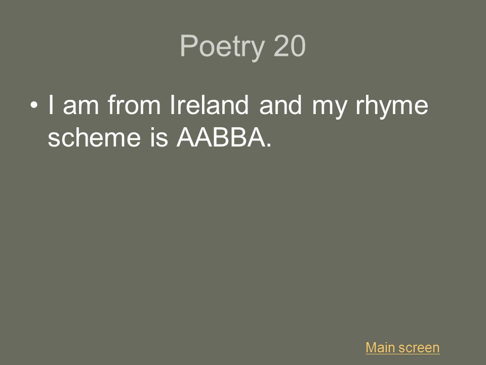 Poetry 20 I am from Ireland and my rhyme scheme is AABBA. Main screen