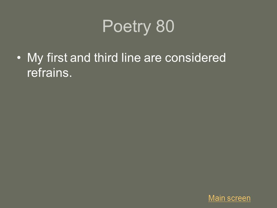 Poetry 80 My first and third line are considered refrains. Main screen