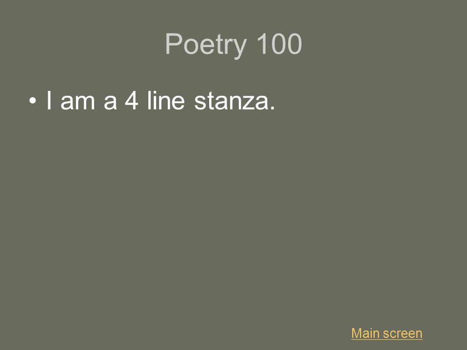 Poetry 100 I am a 4 line stanza. Main screen