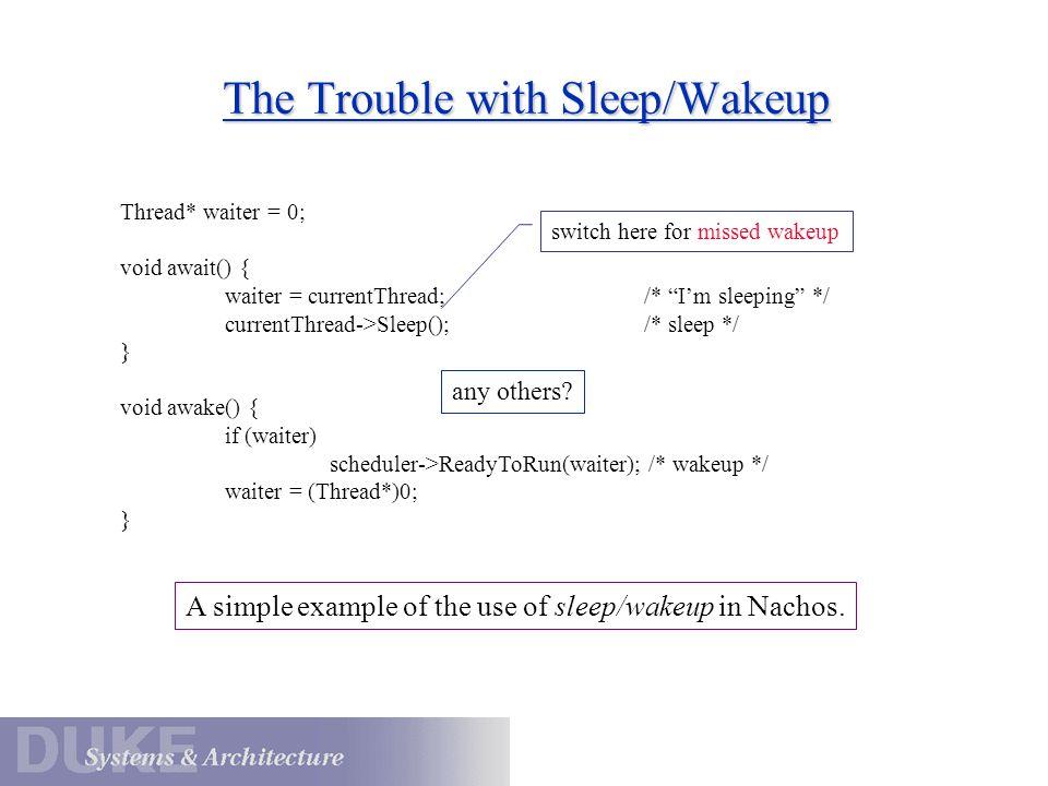 """Thread* waiter = 0; void await() { waiter = currentThread;/* """"I'm sleeping"""" */ currentThread->Sleep();/* sleep */ } void awake() { if (waiter) schedul"""