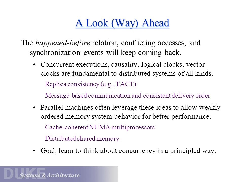 A Look (Way) Ahead The happened-before relation, conflicting accesses, and synchronization events will keep coming back.