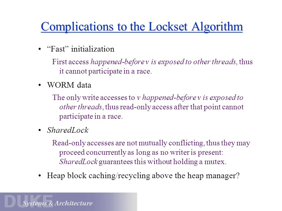 Complications to the Lockset Algorithm Fast initialization First access happened-before v is exposed to other threads, thus it cannot participate in a race.