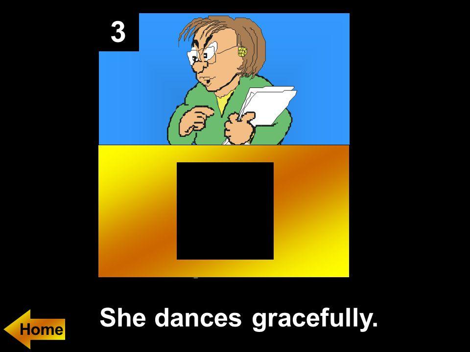 3 She dances gracefully.