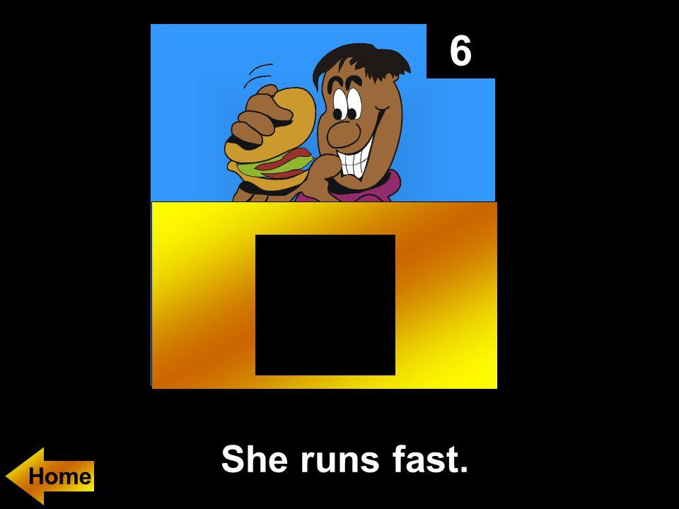 6 She runs fast.