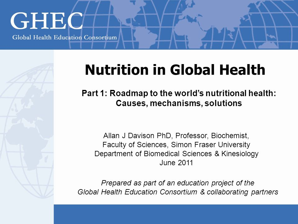 Nutrition in Global Health Prepared as part of an education project of the Global Health Education Consortium & collaborating partners Allan J Davison