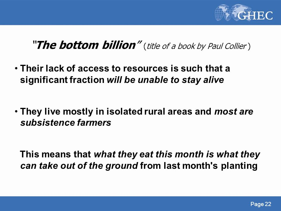 """The bottom billion"" (title of a book by Paul Collier ) Their lack of access to resources is such that a significant fraction will be unable to stay a"