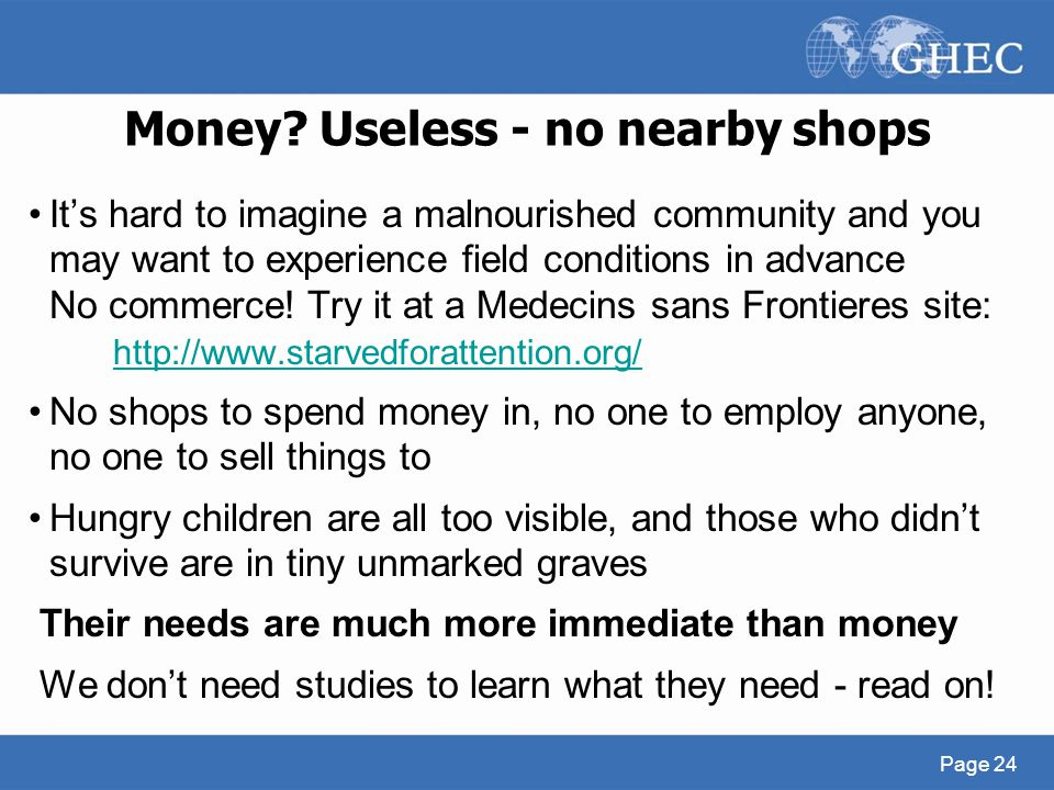 Money? Useless - no nearby shops It's hard to imagine a malnourished community and you may want to experience field conditions in advance No commerce!
