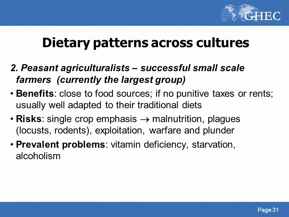 Dietary patterns across cultures 2. Peasant agriculturalists – successful small scale farmers (currently the largest group) Benefits: close to food so