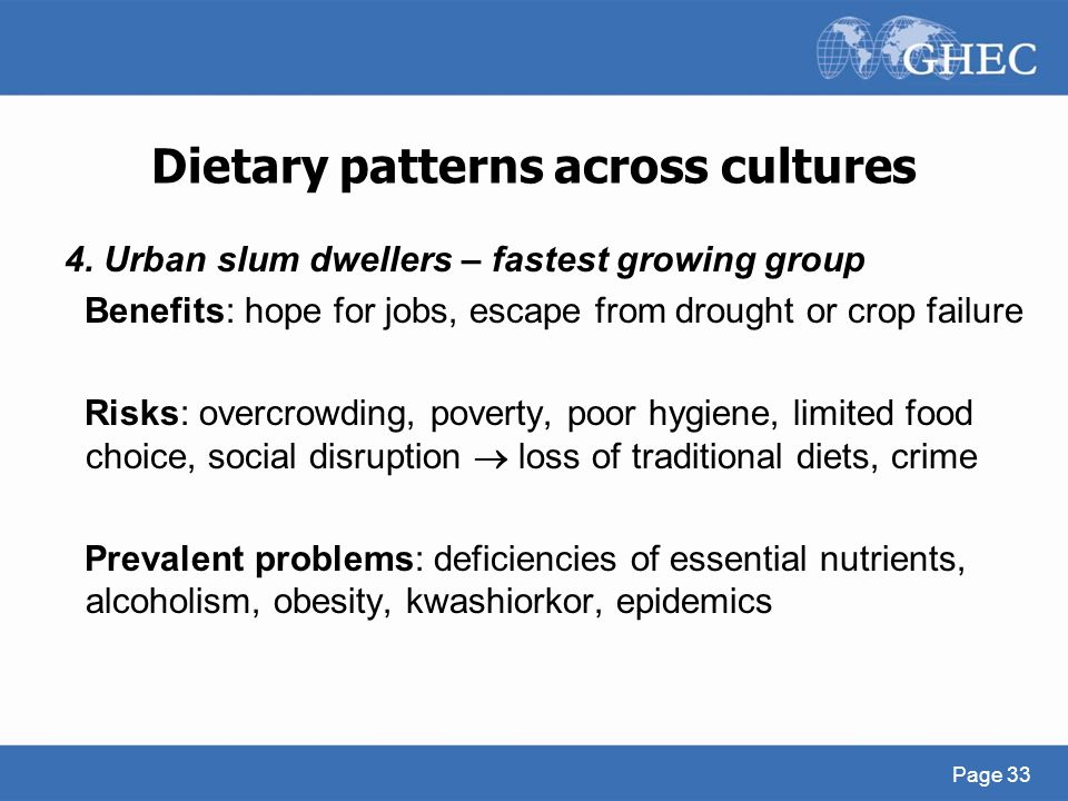 Dietary patterns across cultures 4. Urban slum dwellers – fastest growing group Benefits: hope for jobs, escape from drought or crop failure Risks: ov