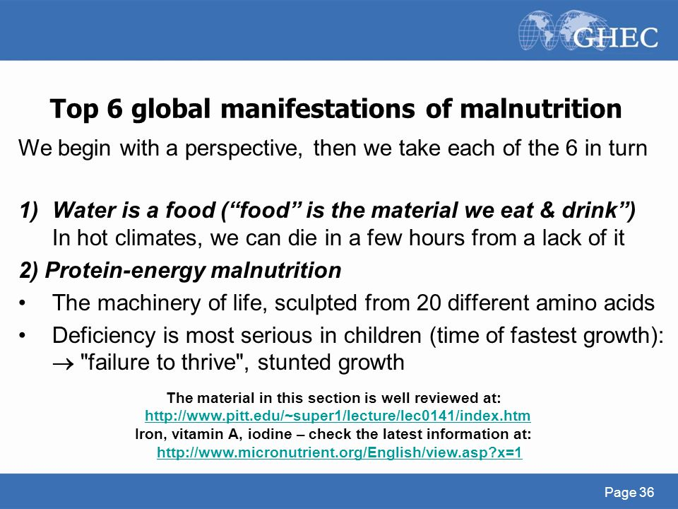 "Top 6 global manifestations of malnutrition 1)Water is a food (""food"" is the material we eat & drink"") In hot climates, we can die in a few hours from"