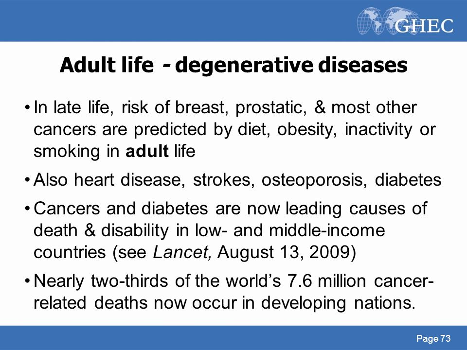 Adult life - degenerative diseases In late life, risk of breast, prostatic, & most other cancers are predicted by diet, obesity, inactivity or smoking