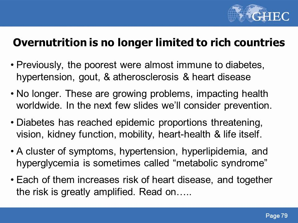Overnutrition is no longer limited to rich countries Previously, the poorest were almost immune to diabetes, hypertension, gout, & atherosclerosis & h