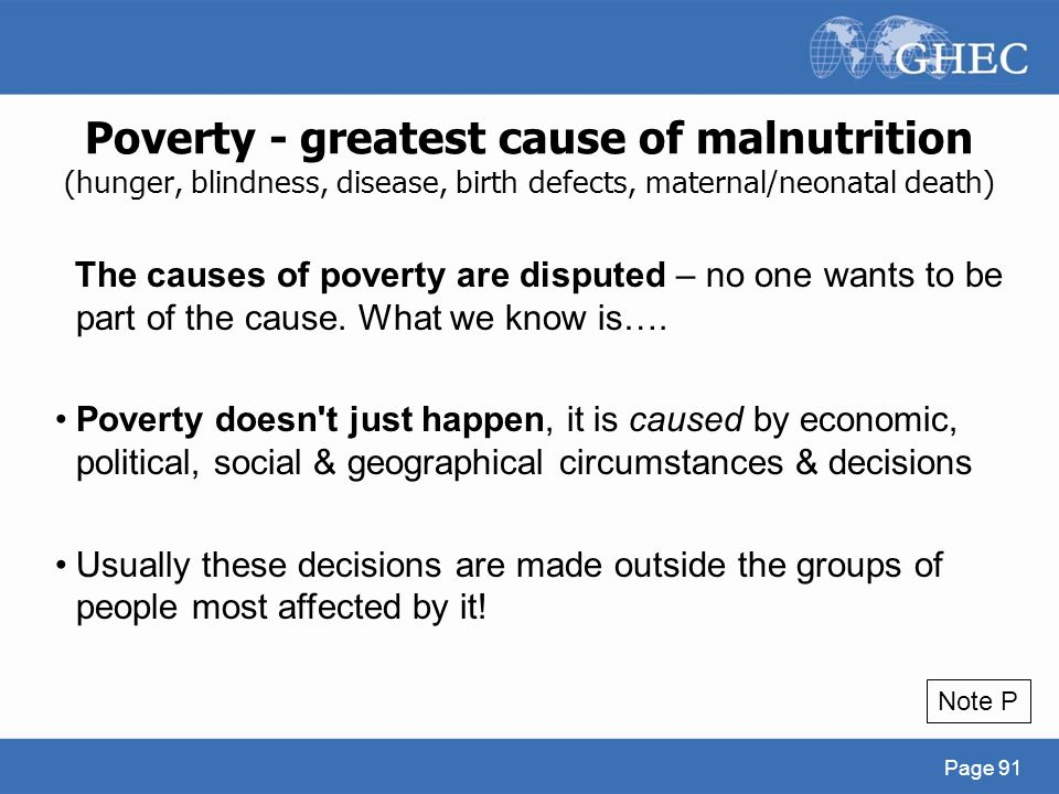 Poverty - greatest cause of malnutrition (hunger, blindness, disease, birth defects, maternal/neonatal death) Page 91 The causes of poverty are disput