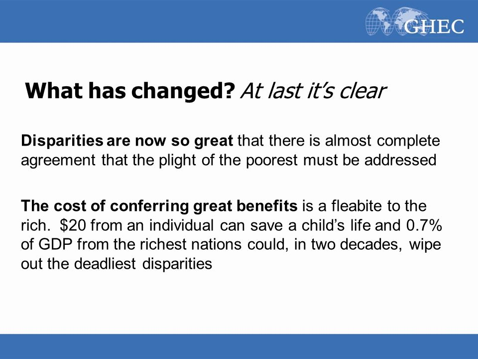 What has changed? At last it's clear Disparities are now so great that there is almost complete agreement that the plight of the poorest must be addre