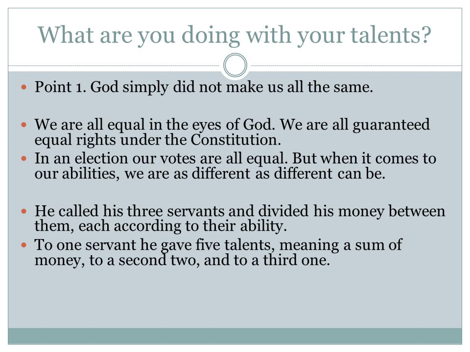 What are you doing with your talents. Point 1. God simply did not make us all the same.