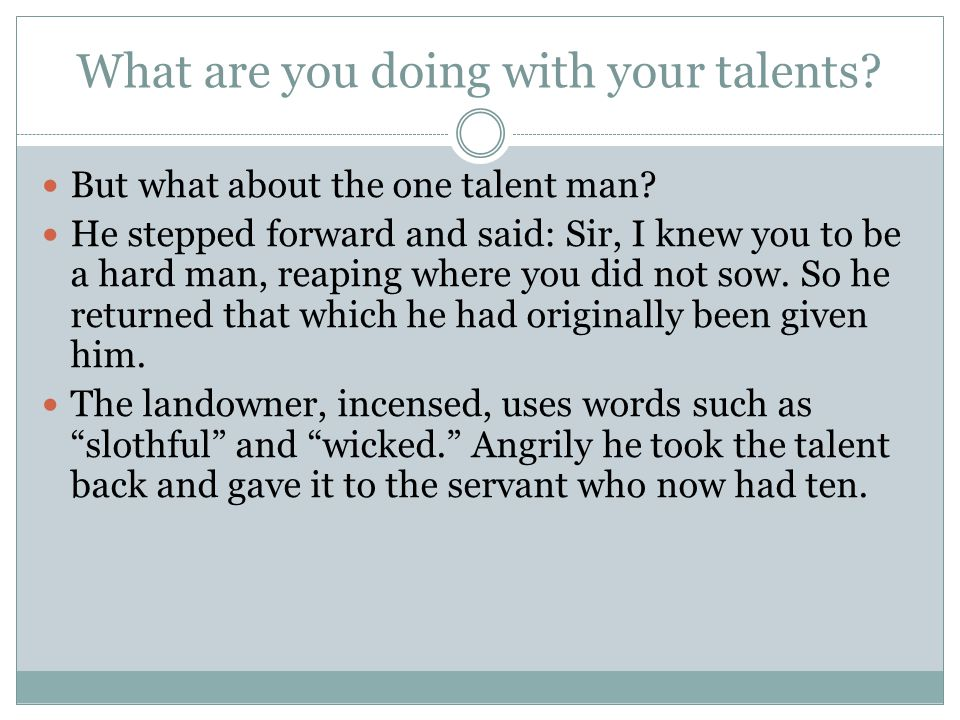 What are you doing with your talents. But what about the one talent man.