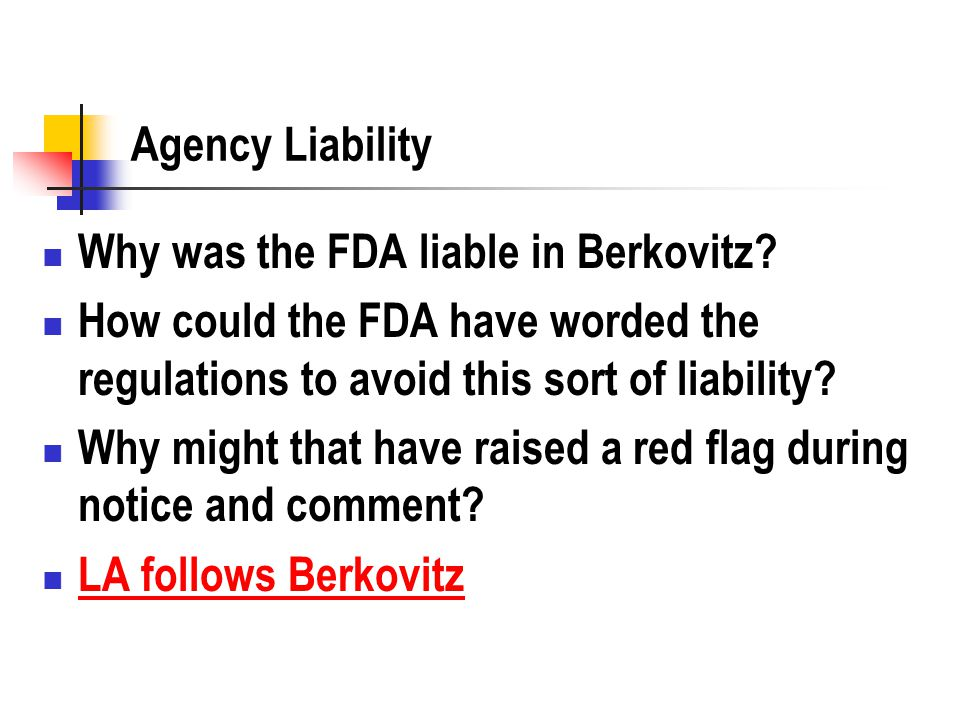 Agency Liability Why was the FDA liable in Berkovitz? How could the FDA have worded the regulations to avoid this sort of liability? Why might that ha