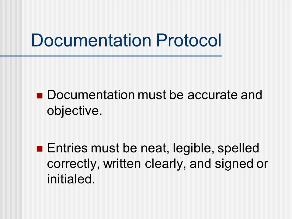 Documentation Protocol Documentation must be accurate and objective.