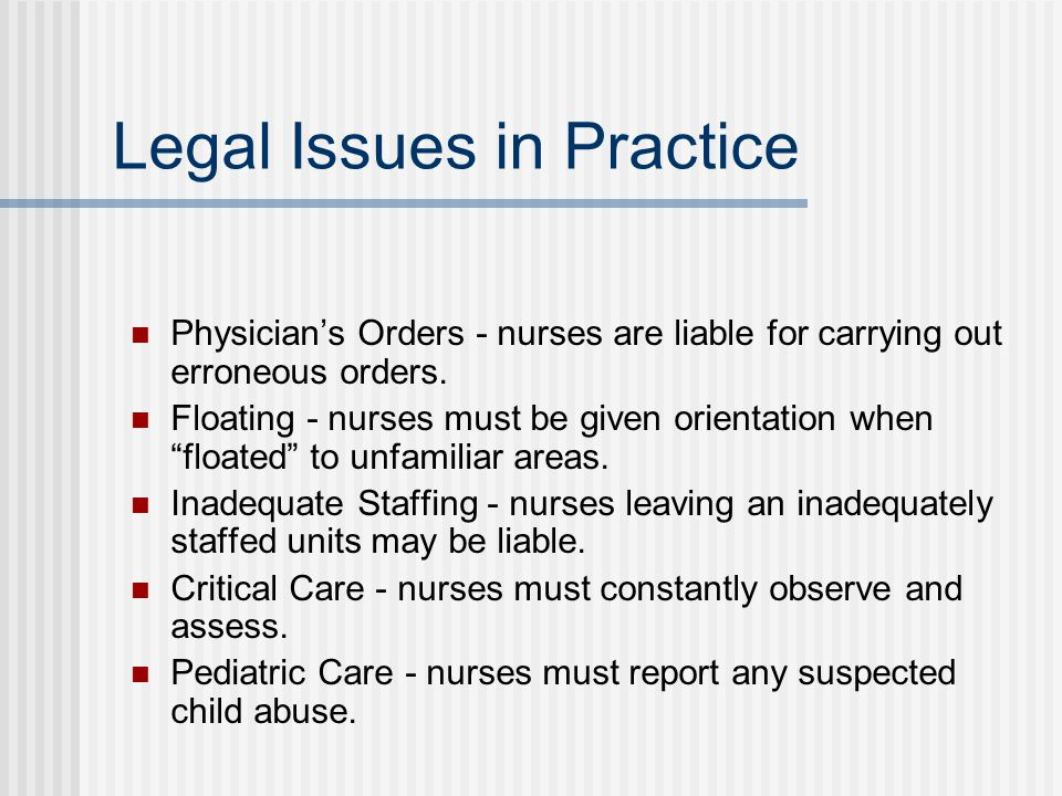 Legal Issues in Practice Physician's Orders - nurses are liable for carrying out erroneous orders.