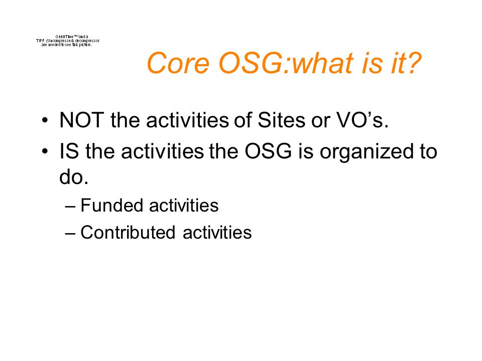 Core OSG:what is it. NOT the activities of Sites or VO's.