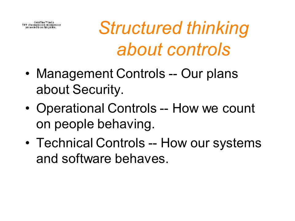 Structured thinking about controls Management Controls -- Our plans about Security.