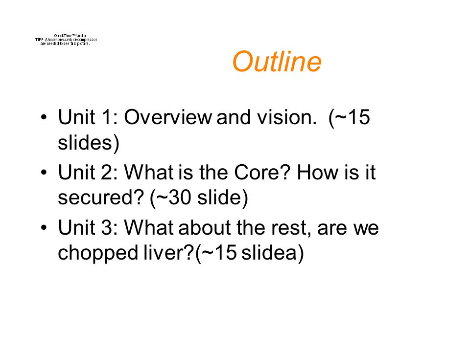 Outline Unit 1: Overview and vision. (~15 slides) Unit 2: What is the Core.