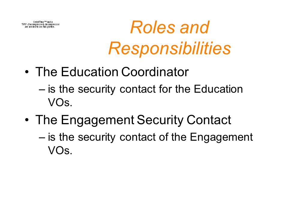 Roles and Responsibilities The Education Coordinator –is the security contact for the Education VOs.