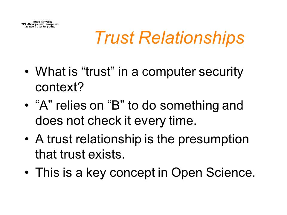 Trust Relationships What is trust in a computer security context.