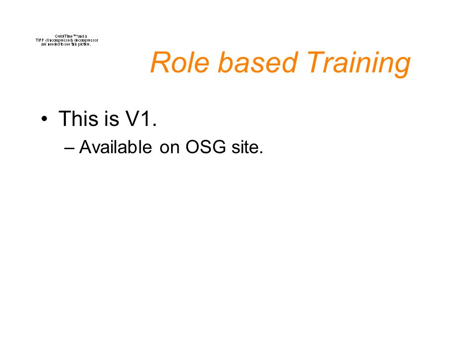 Role based Training This is V1. –Available on OSG site.