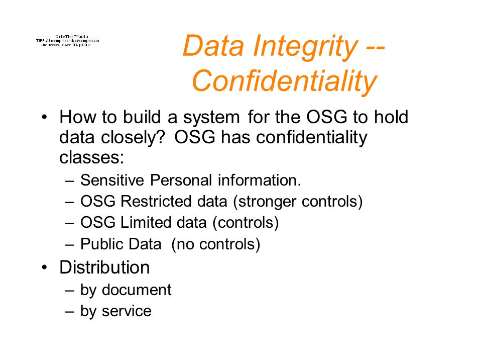 Data Integrity -- Confidentiality How to build a system for the OSG to hold data closely.