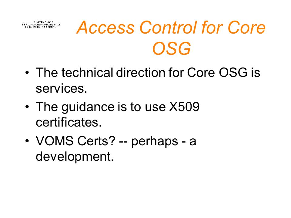 Access Control for Core OSG The technical direction for Core OSG is services.