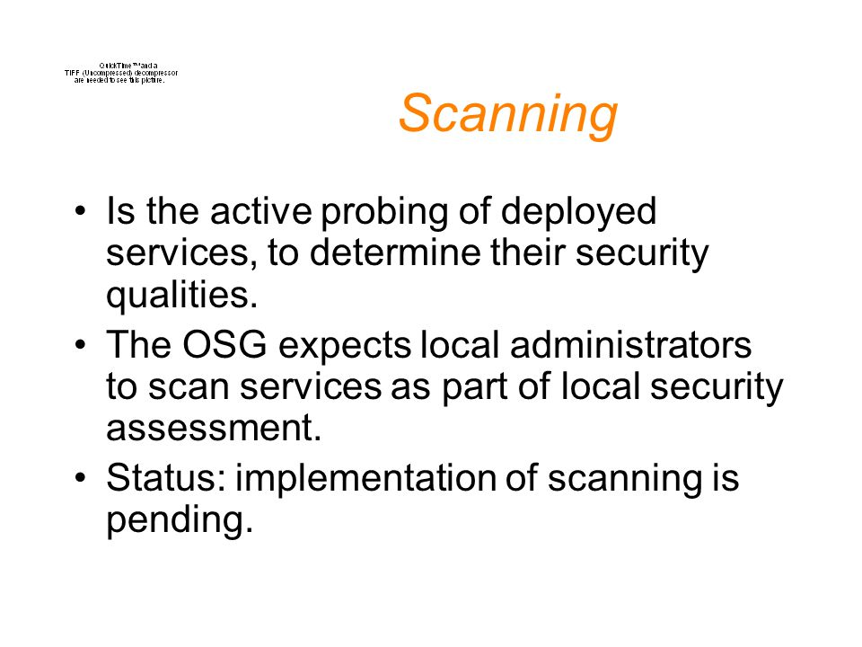Scanning Is the active probing of deployed services, to determine their security qualities.