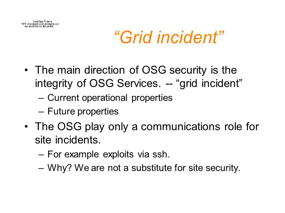 Grid incident The main direction of OSG security is the integrity of OSG Services.