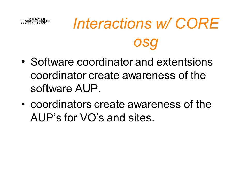 Interactions w/ CORE osg Software coordinator and extentsions coordinator create awareness of the software AUP.