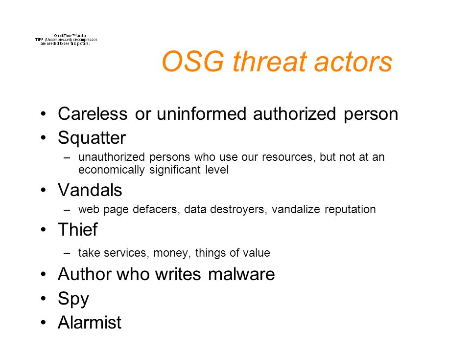 OSG threat actors Careless or uninformed authorized person Squatter –unauthorized persons who use our resources, but not at an economically significan