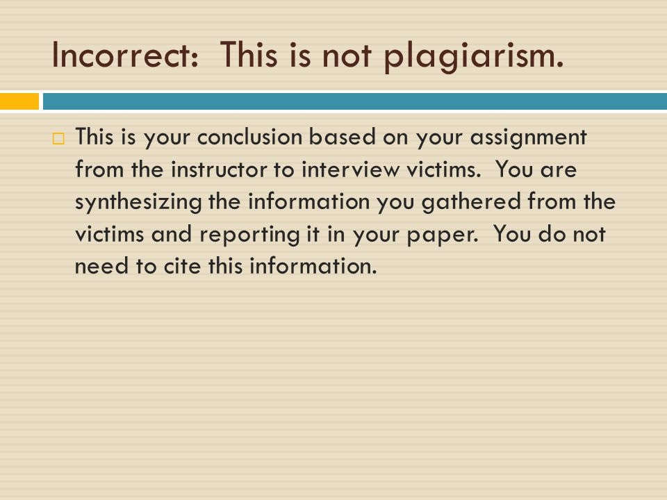 Incorrect: This is not plagiarism.