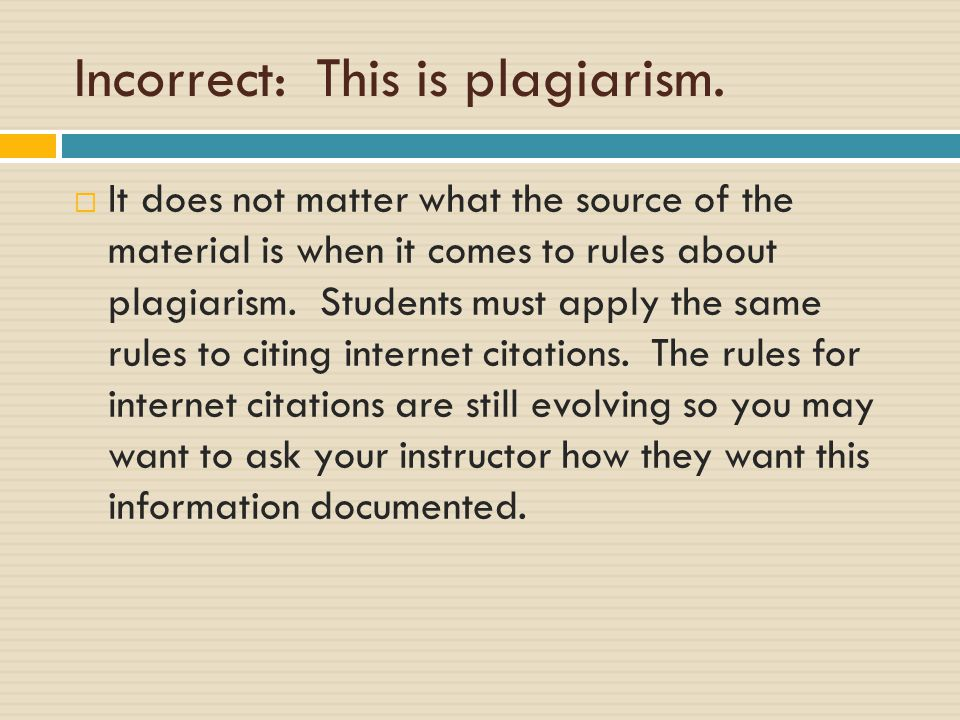Correct -- because  It does not matter what the source of the material is when it comes to rules about plagiarism.